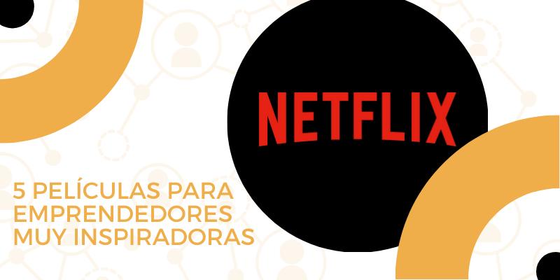 Portada post de blog 5 películas para emprendedores de Netflix muy inspiradoras